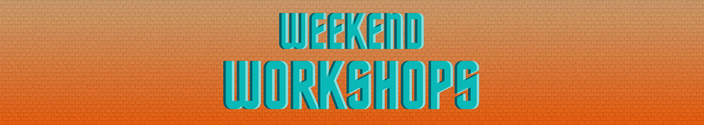 Weekend Workshops